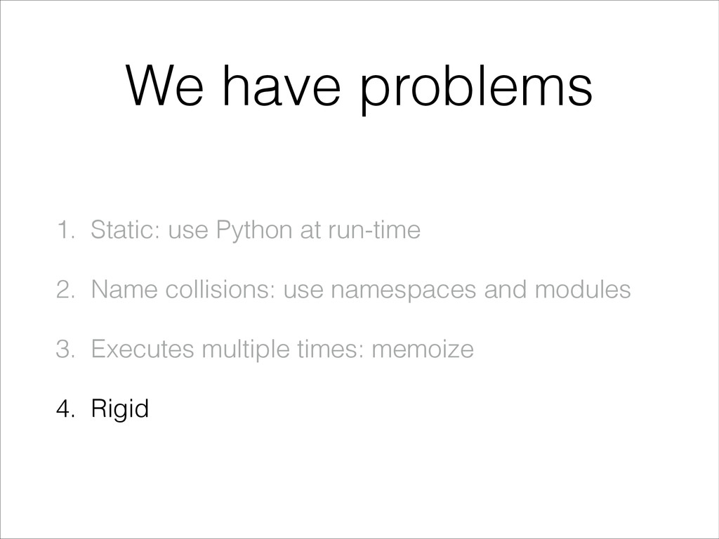 We have problems 1. Static: use Python at run-t...