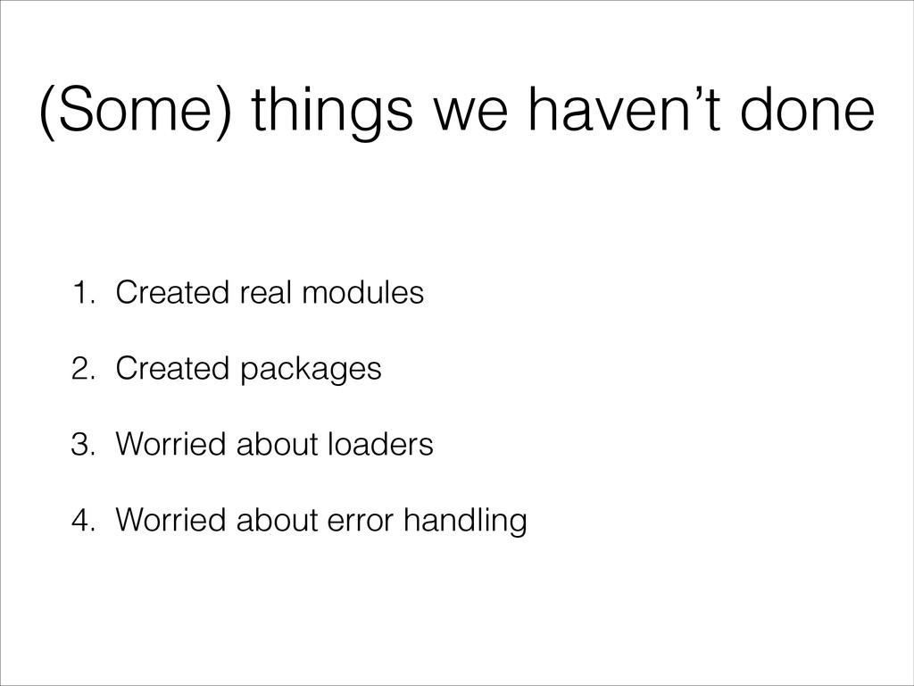 (Some) things we haven't done 1. Created real m...