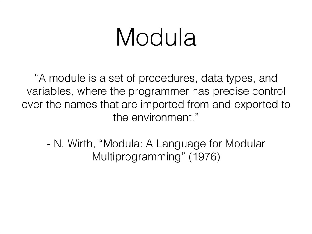 "Modula ""A module is a set of procedures, data t..."