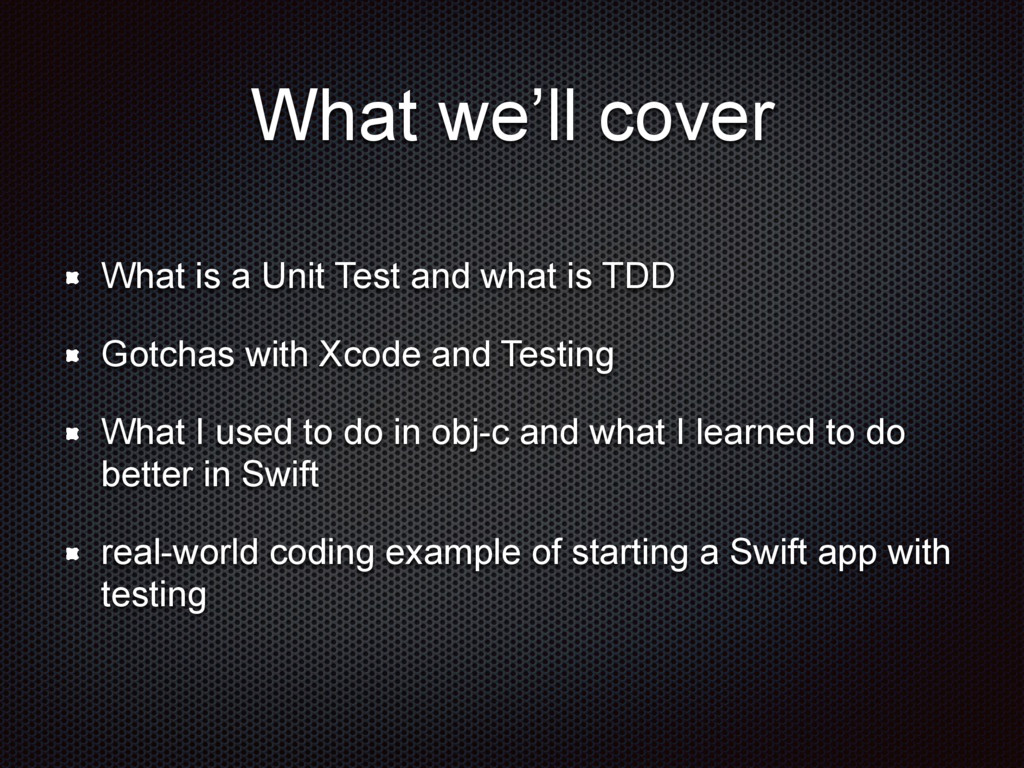 What we'll cover What is a Unit Test and what i...