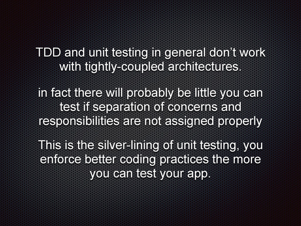TDD and unit testing in general don't work with...