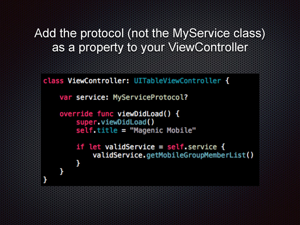Add the protocol (not the MyService class) as a...