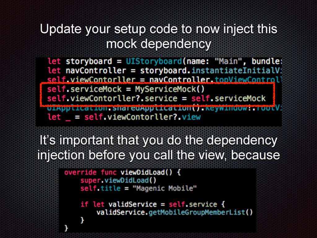 Update your setup code to now inject this mock ...