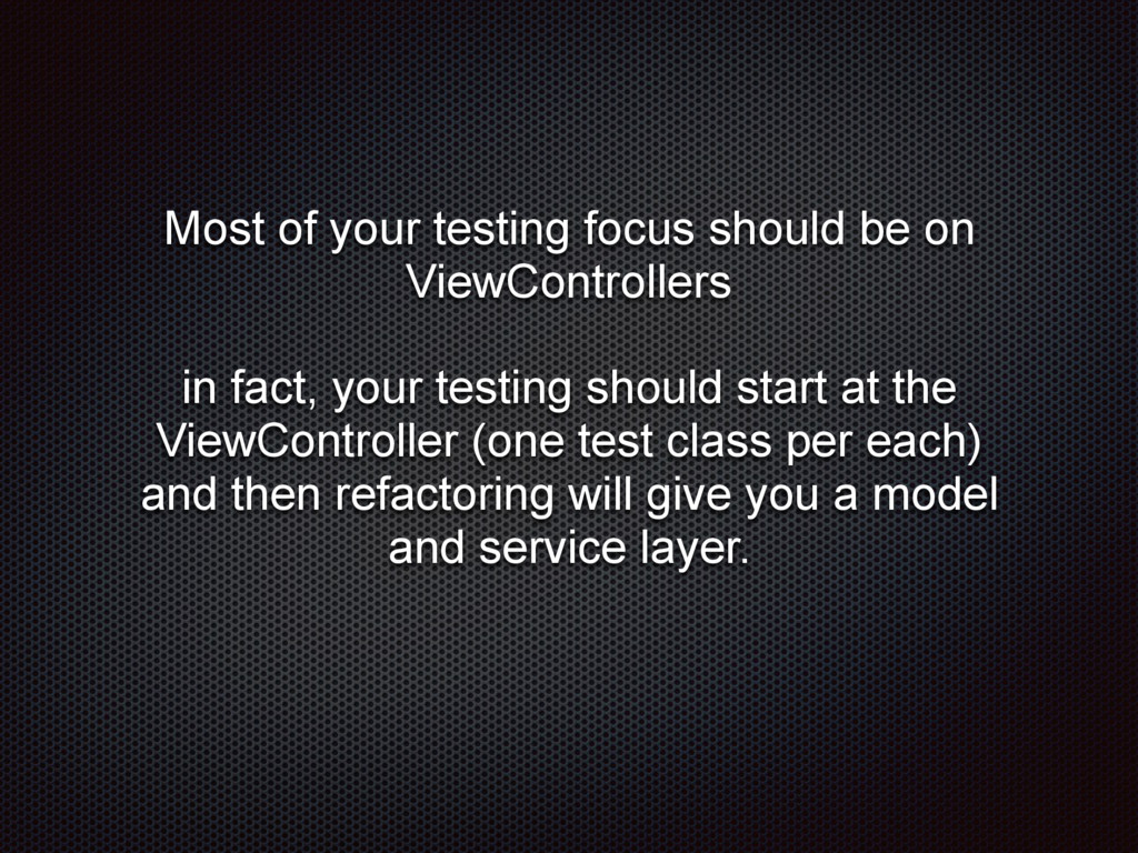 Most of your testing focus should be on ViewCon...