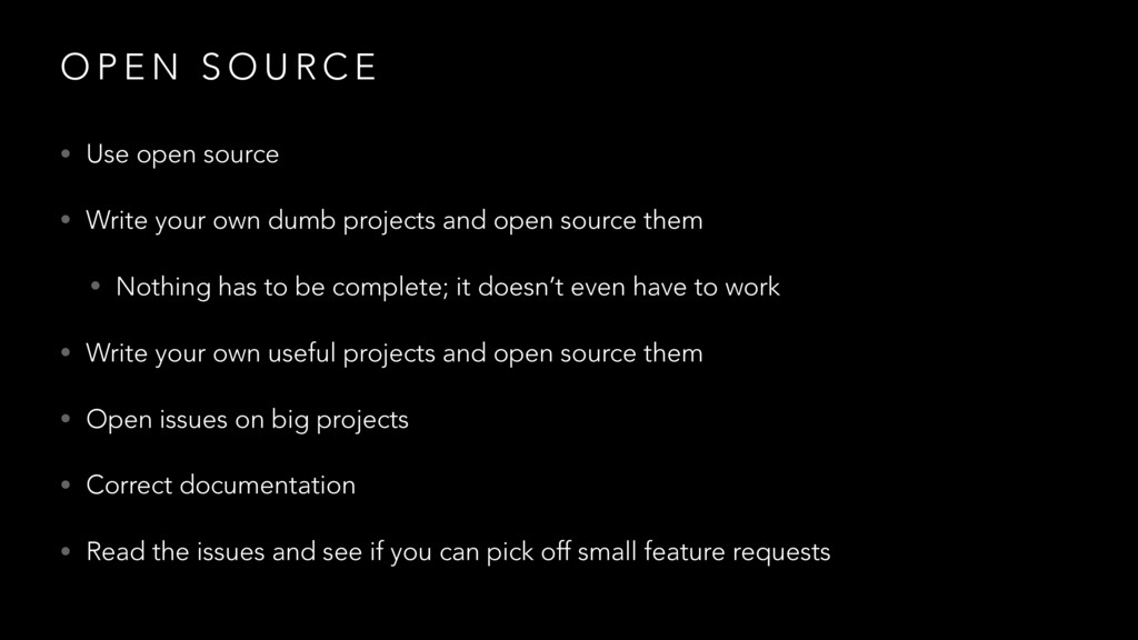 O P E N S O U R C E • Use open source • Write y...