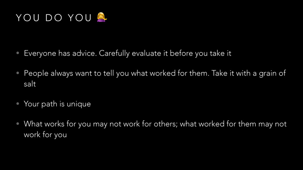 Y O U D O Y O U  • Everyone has advice. Careful...