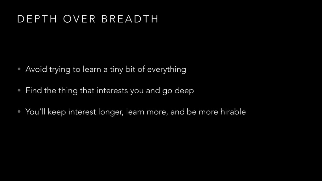 D E P T H O V E R B R E A D T H • Avoid trying ...