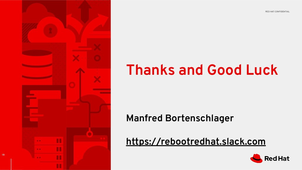 RED HAT CONFIDENTIAL 19 Thanks and Good Luck Ma...
