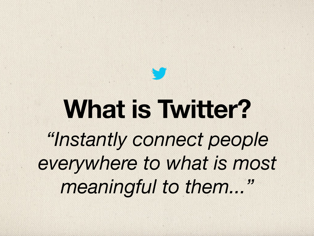 "What is Twitter? ""Instantly connect people ever..."