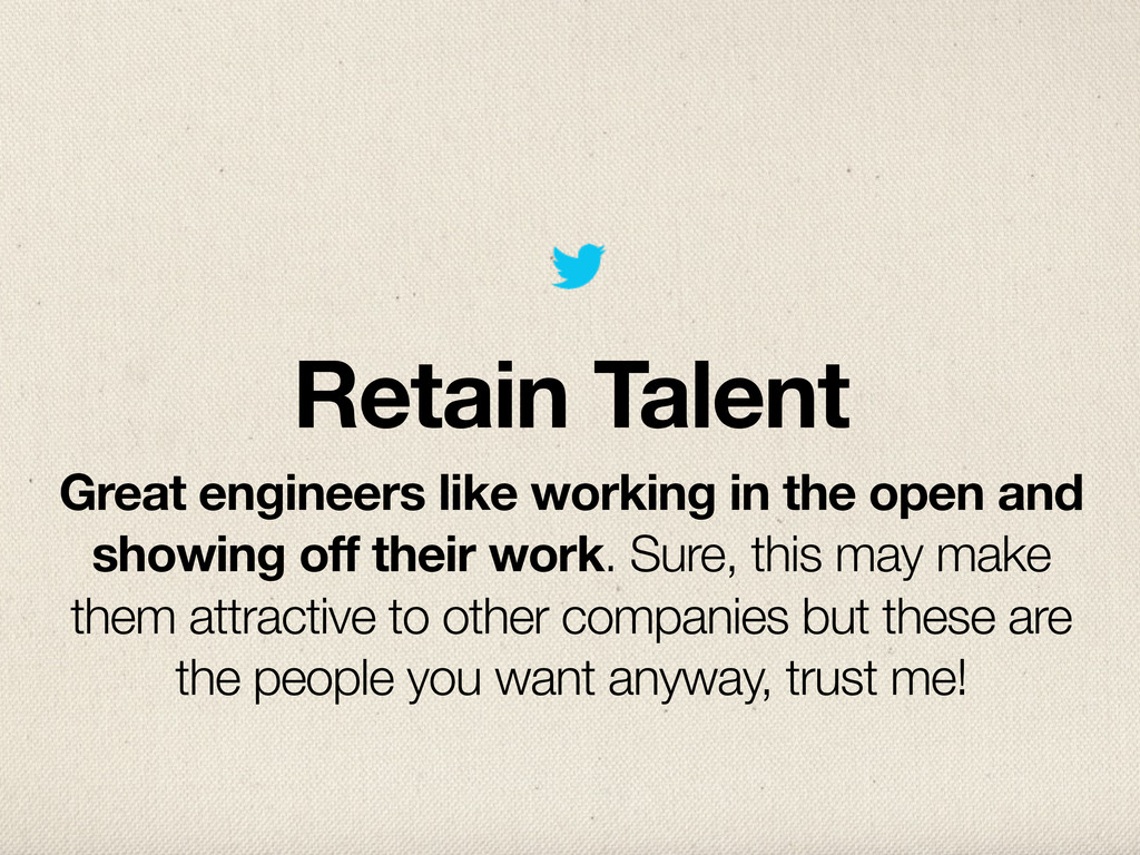 Retain Talent Great engineers like working in t...