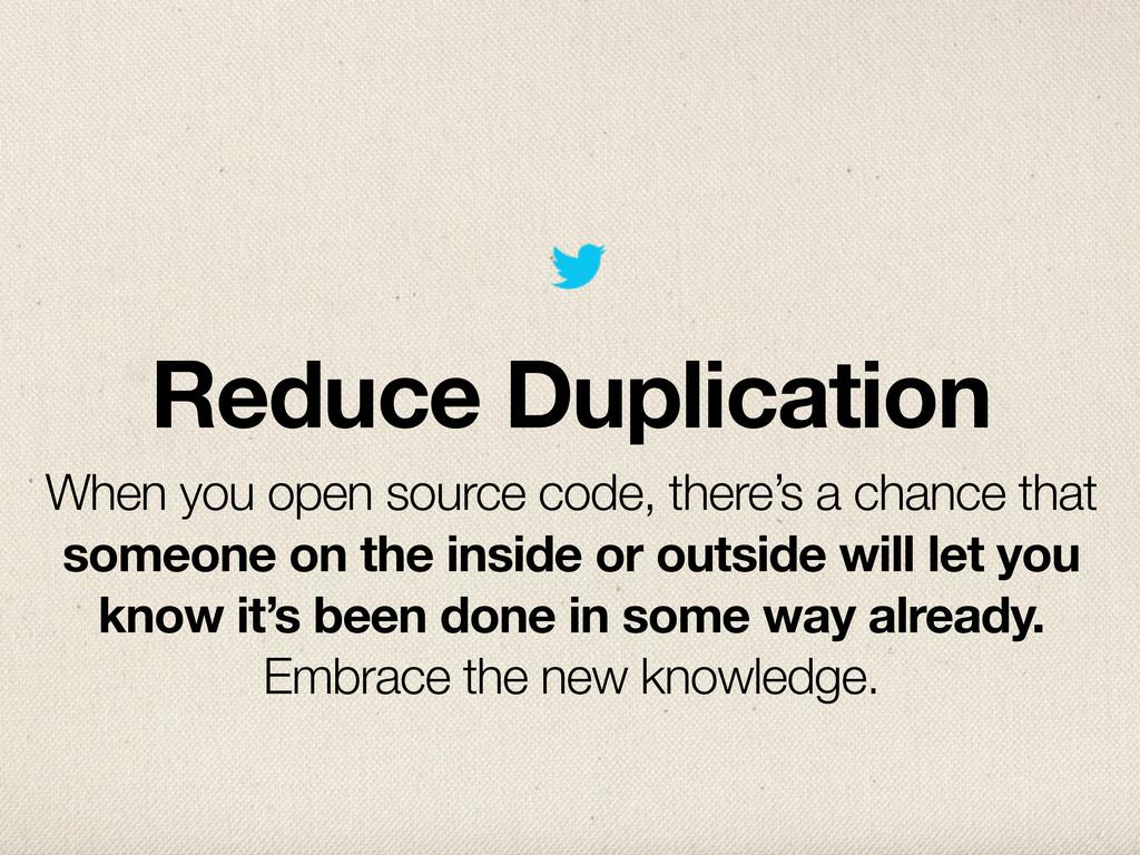Reduce Duplication When you open source code, t...