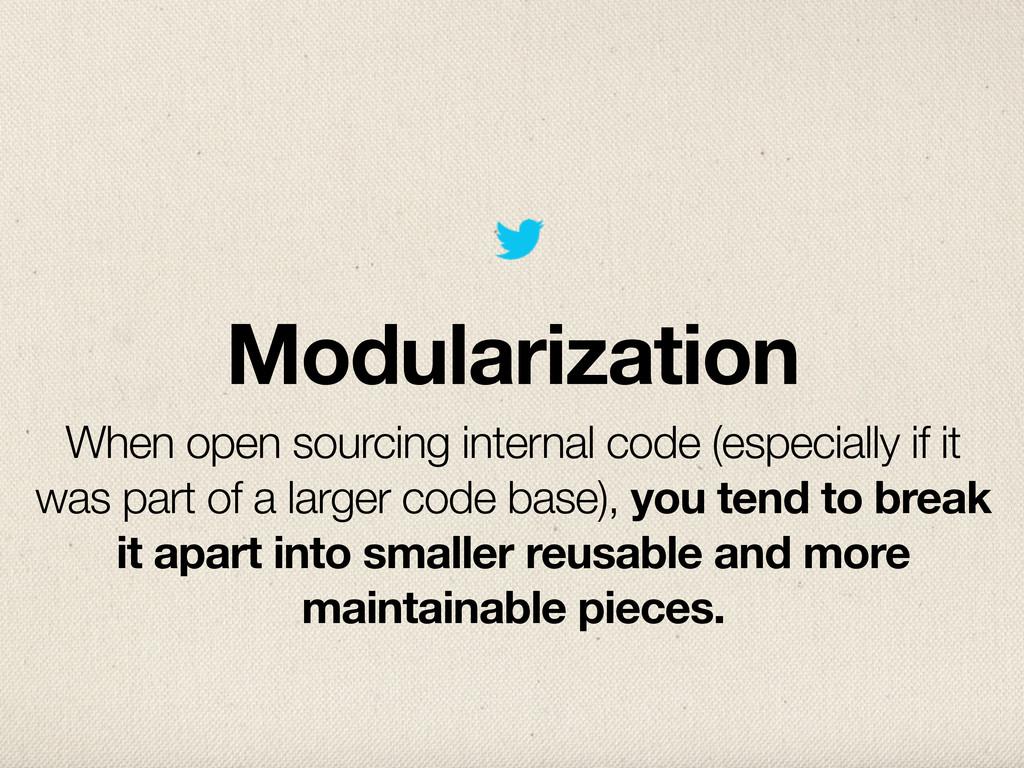 Modularization When open sourcing internal code...