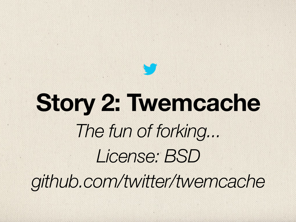 Story 2: Twemcache The fun of forking... Licens...