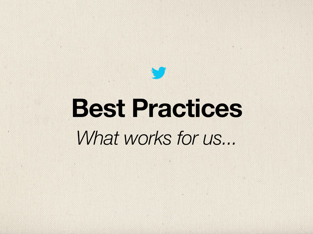 Best Practices What works for us...