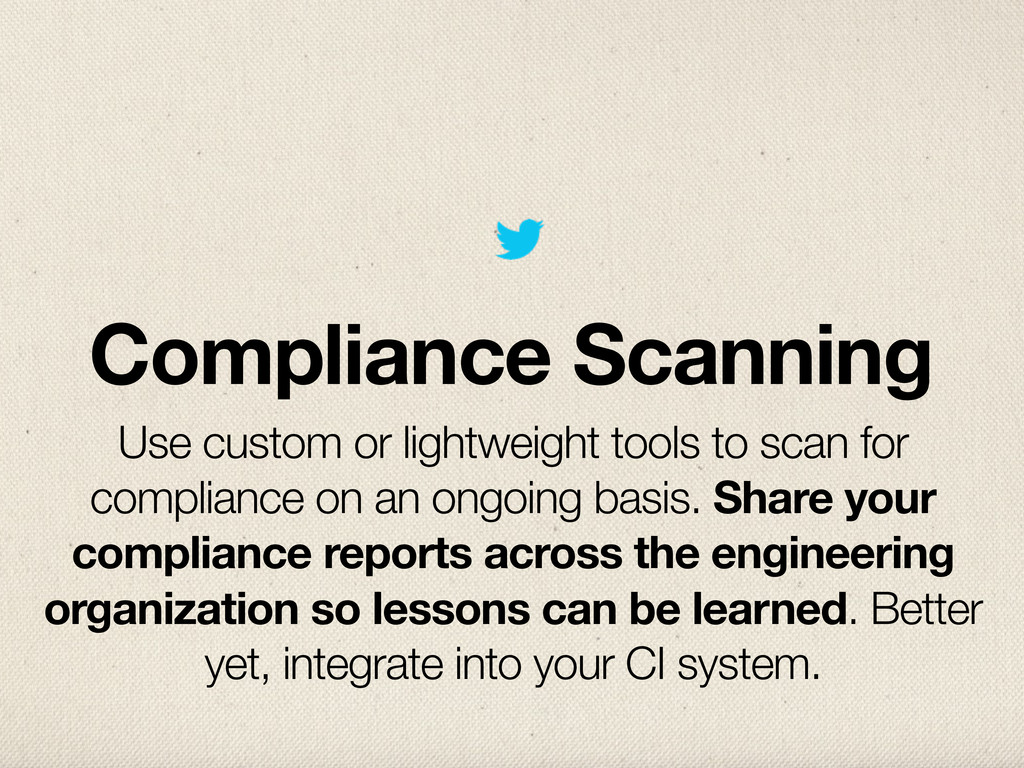 Compliance Scanning Use custom or lightweight t...