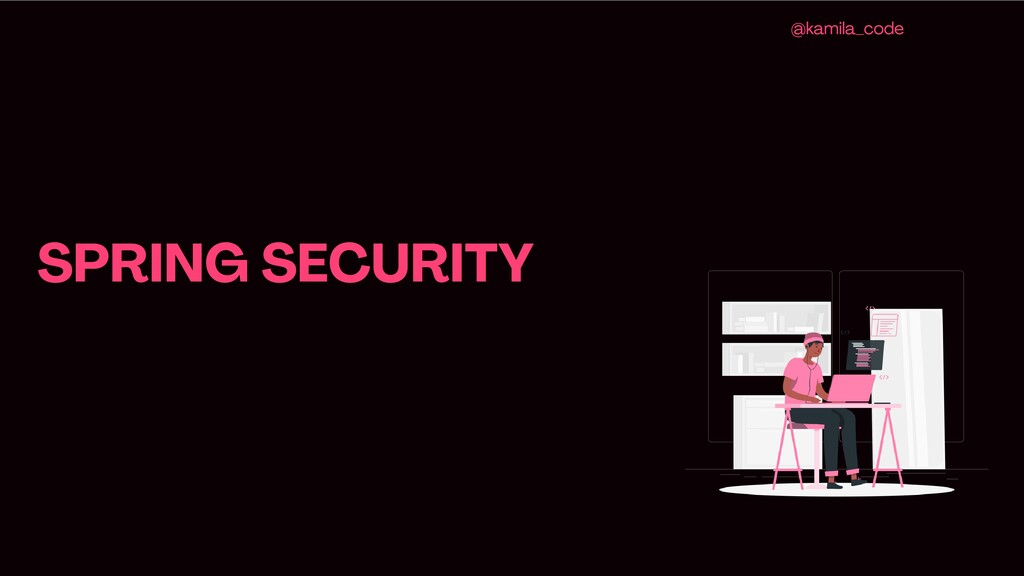 SPRING SECURITY @kamila_code