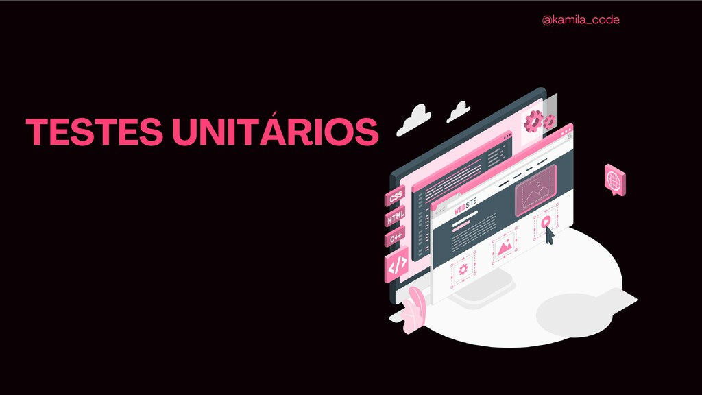TESTES UNITÁRIOS @kamila_code