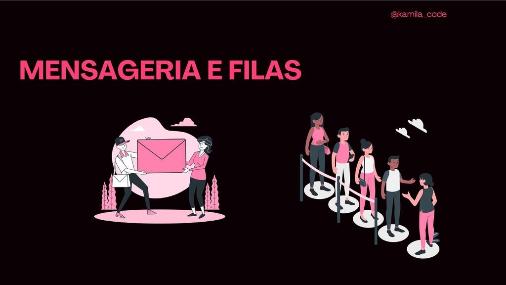MENSAGERIA E FILAS @kamila_code