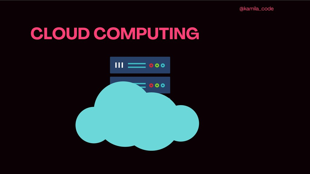 CLOUD COMPUTING @kamila_code