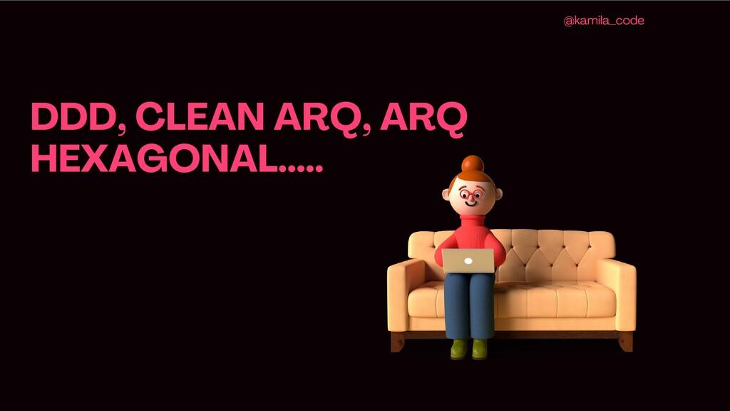 DDD , CLEAN ARQ , ARQ HEXAGONAL ..... @kamila_c...
