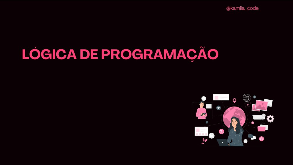 LÓGICA DE PROGRAMAÇÃO @kamila_code
