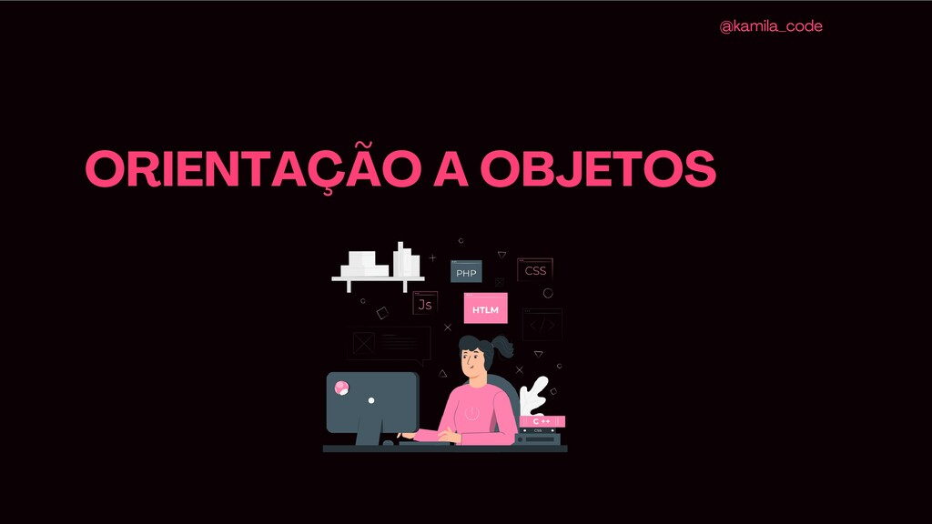 ORIENTAÇÃO A OBJETOS @kamila_code