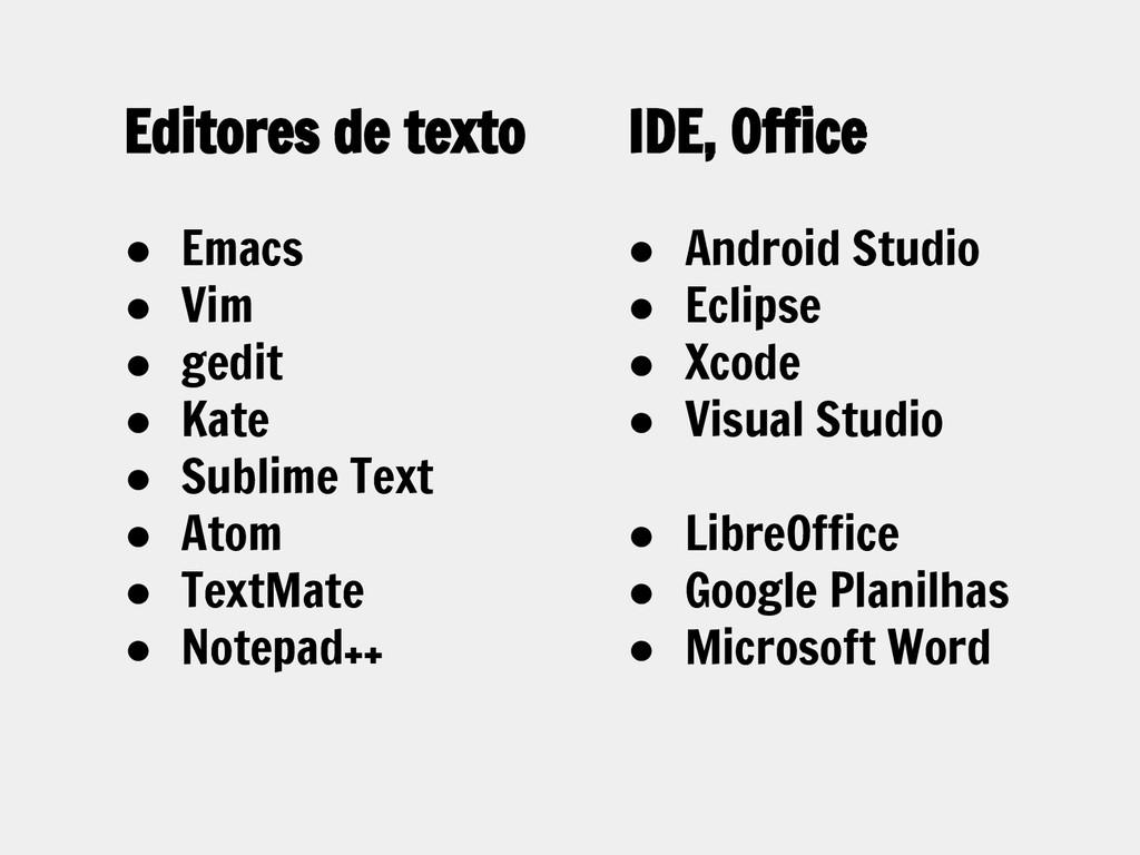 Editores de texto ● Emacs ● Vim ● gedit ● Kate ...