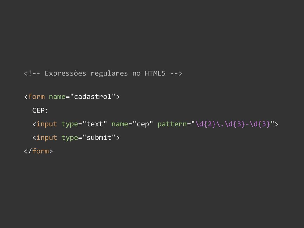 <!-- Expressões regulares no HTML5 --> <form na...