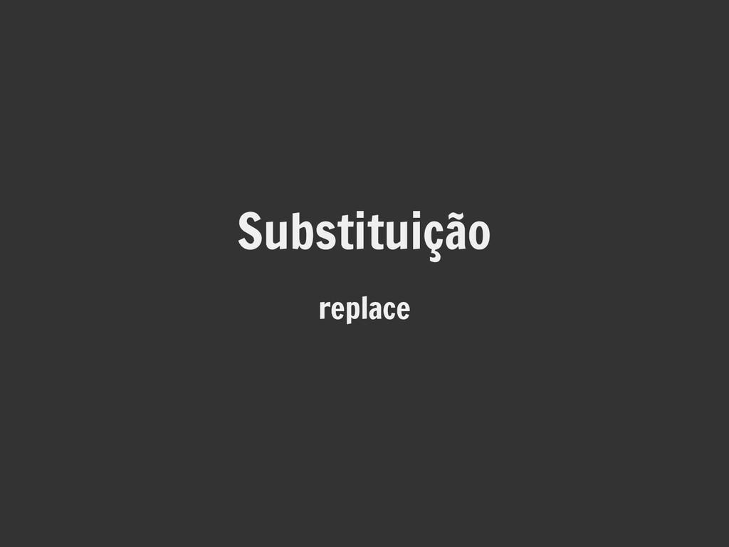Substituição replace