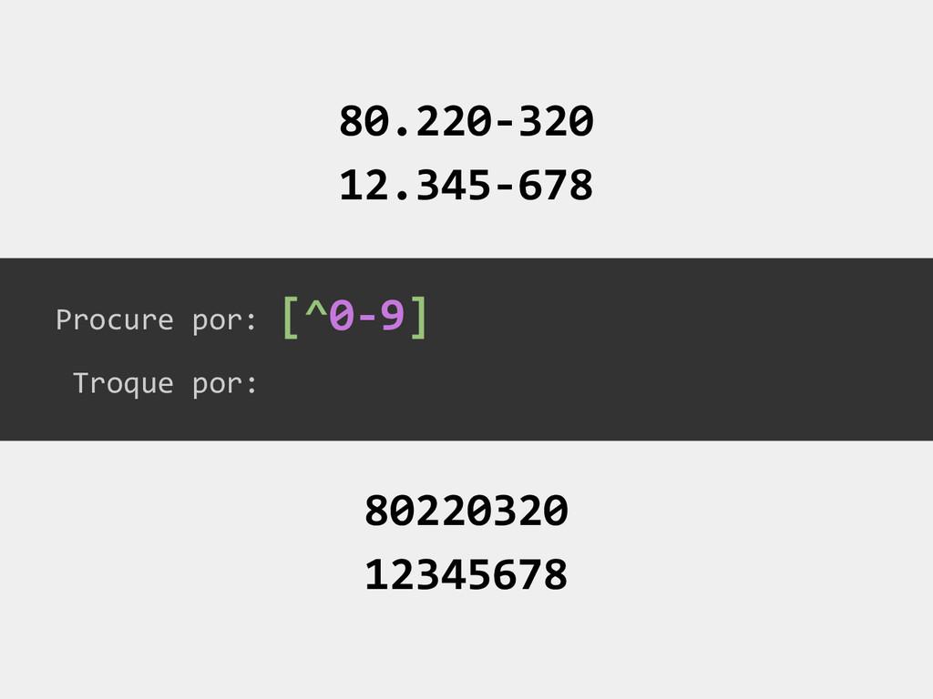 Procure por: Troque por: [^0-9] 80.220-320 12.3...