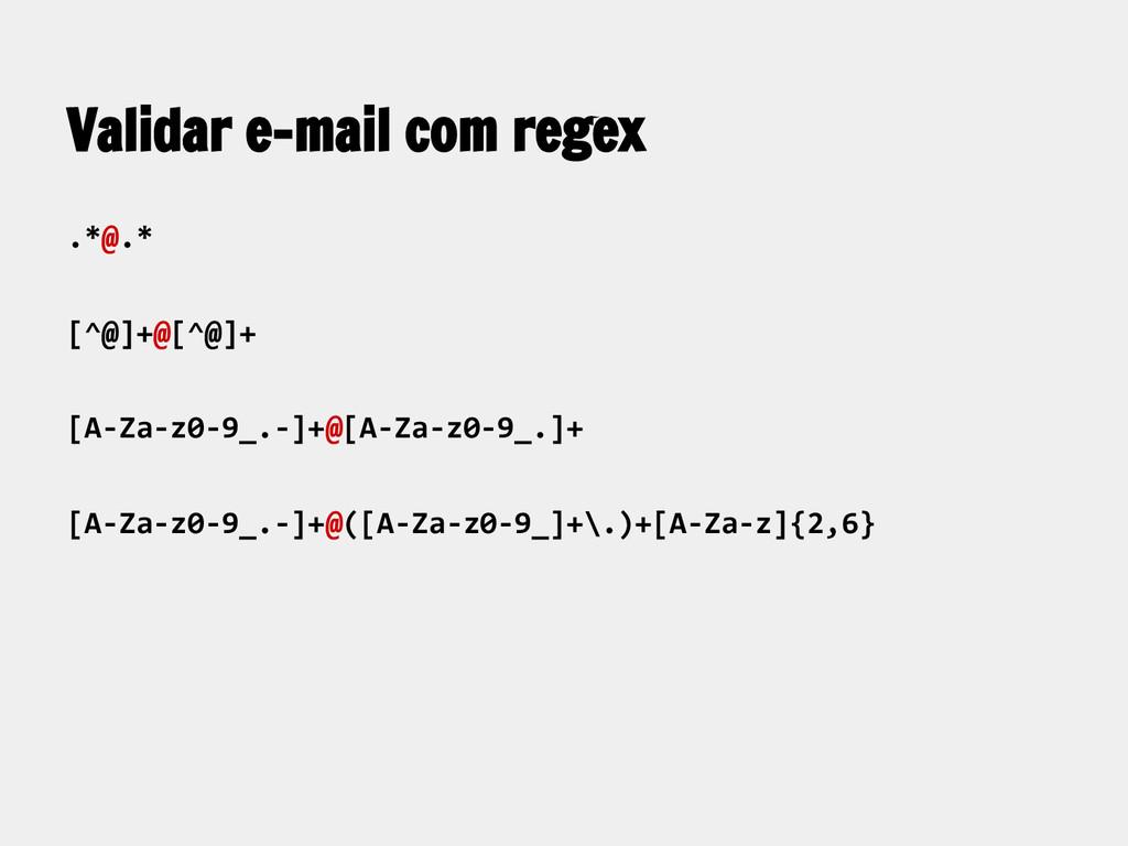Validar e-mail com regex .*@.* [^@]+@[^@]+ [A-Z...