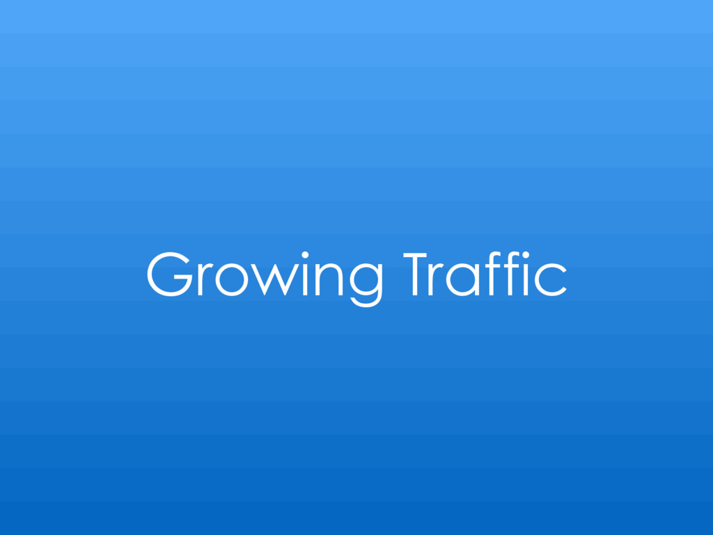 Growing Traffic