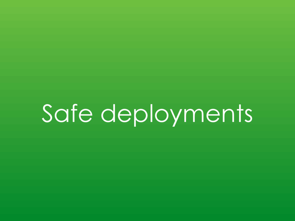 Safe deployments