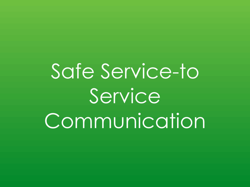 Safe Service-to Service Communication