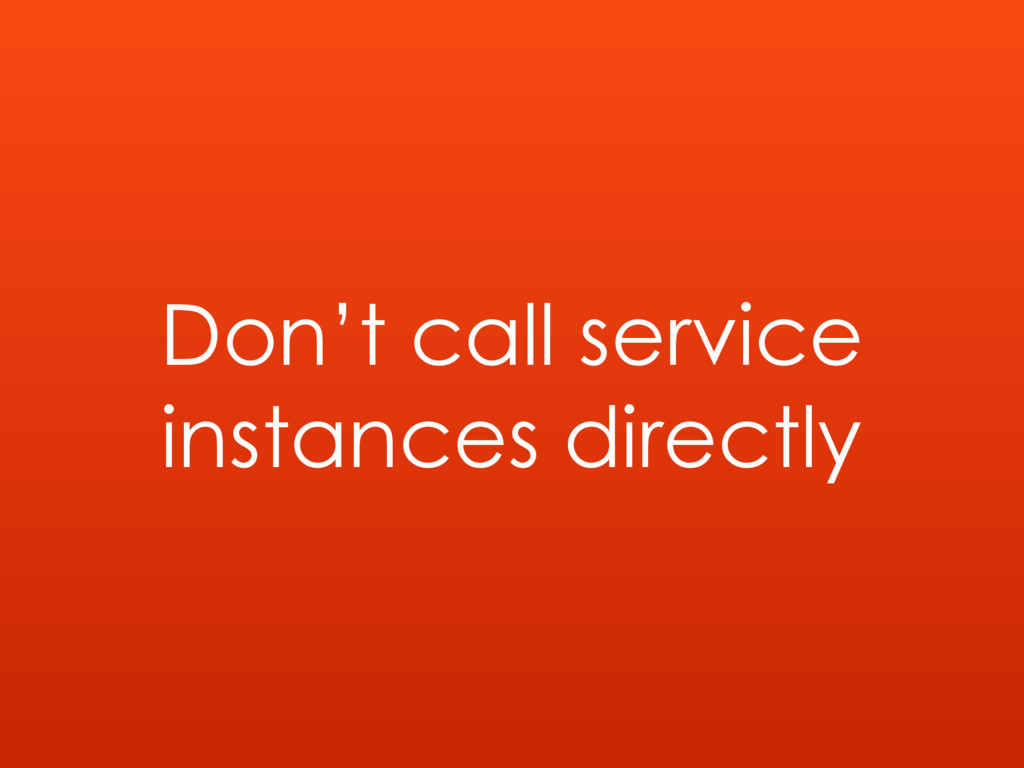 Don't call service instances directly