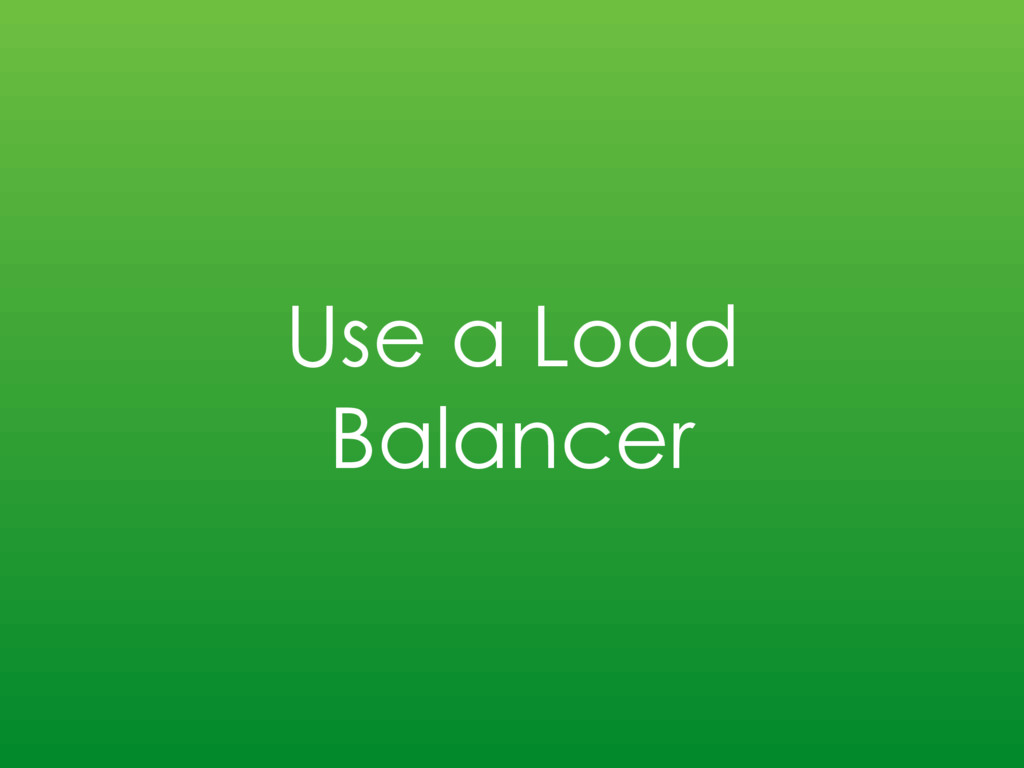 Use a Load Balancer