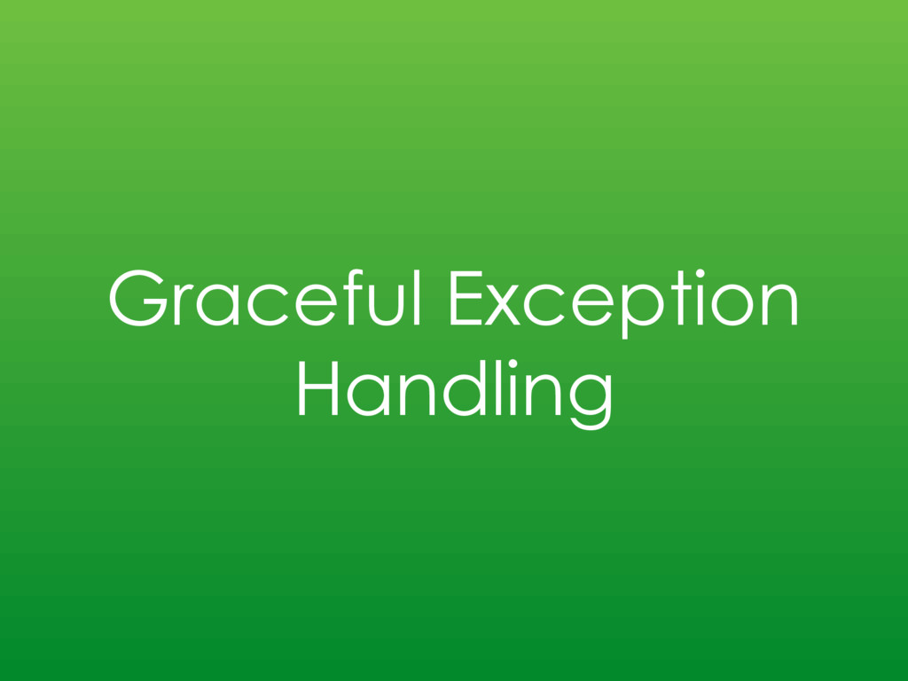 Graceful Exception Handling