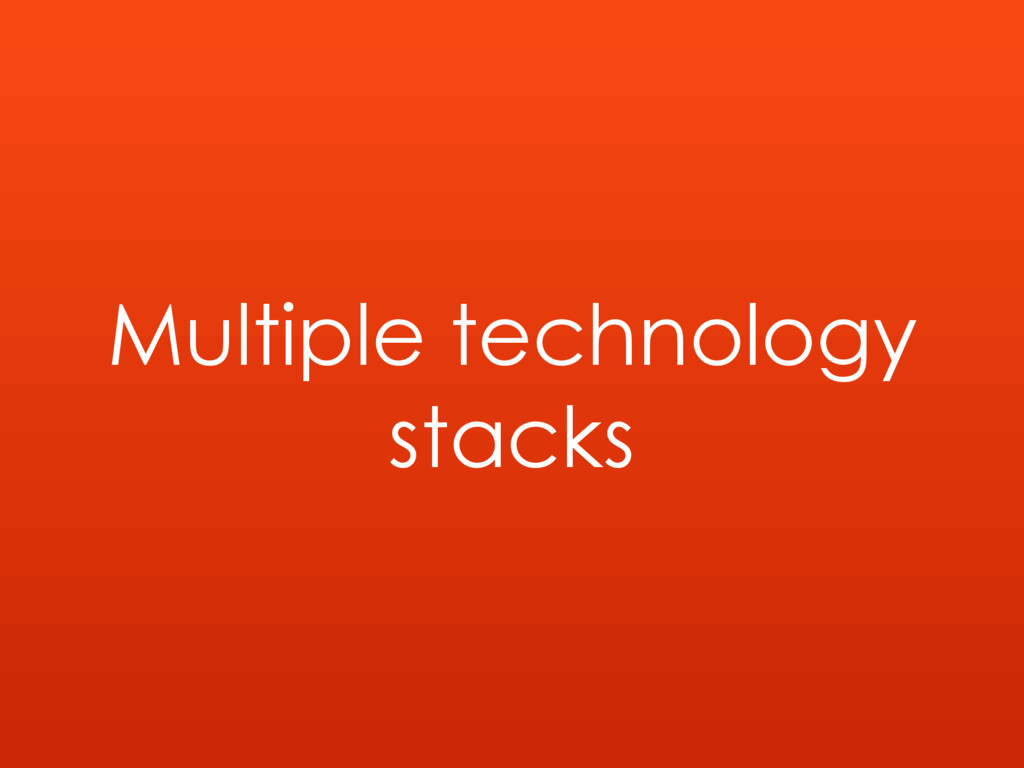 Multiple technology stacks