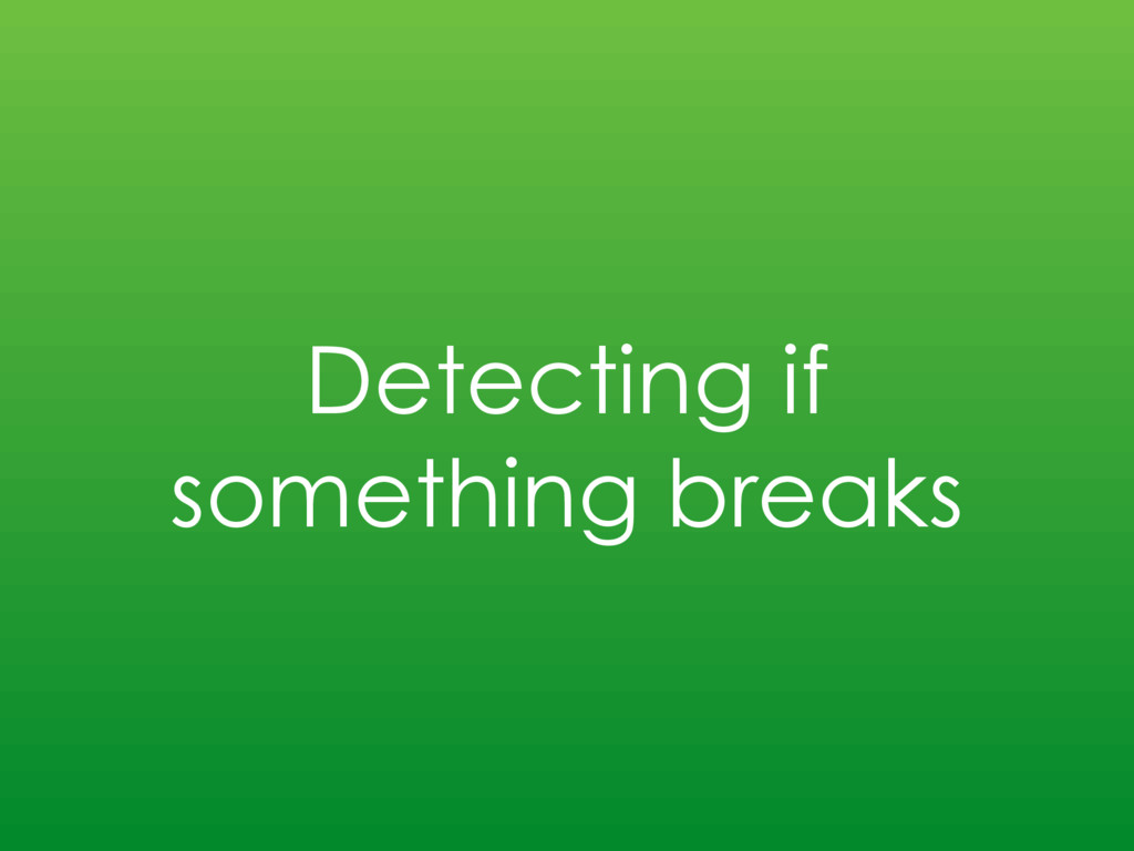 Detecting if something breaks