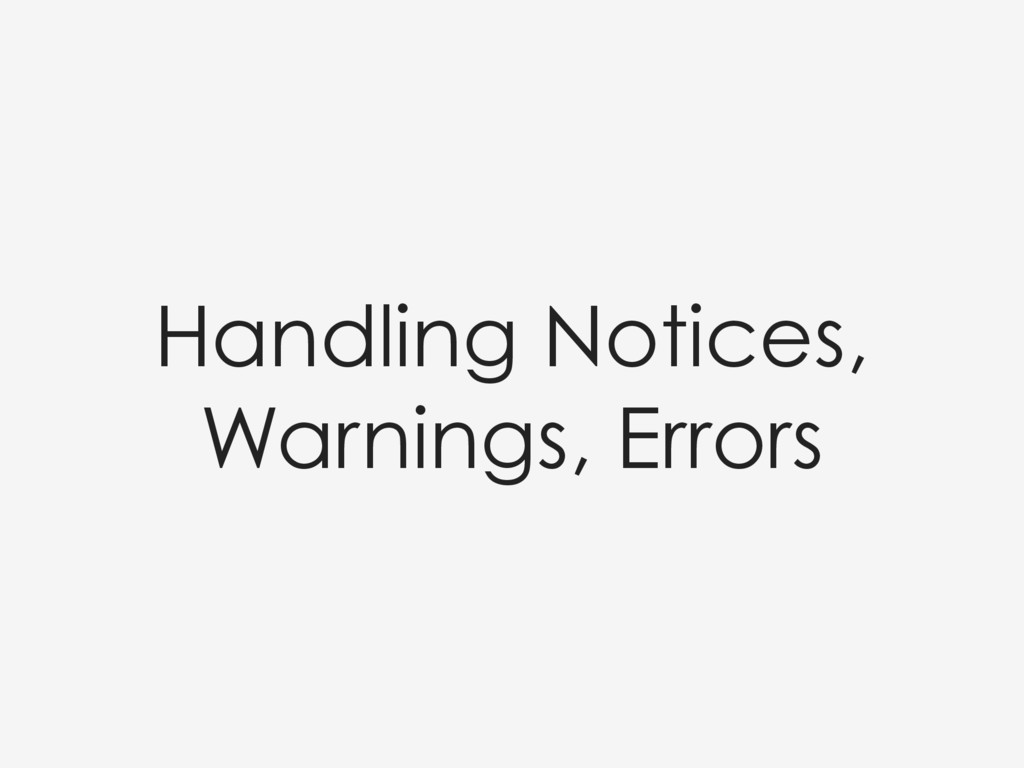 Handling Notices, Warnings, Errors