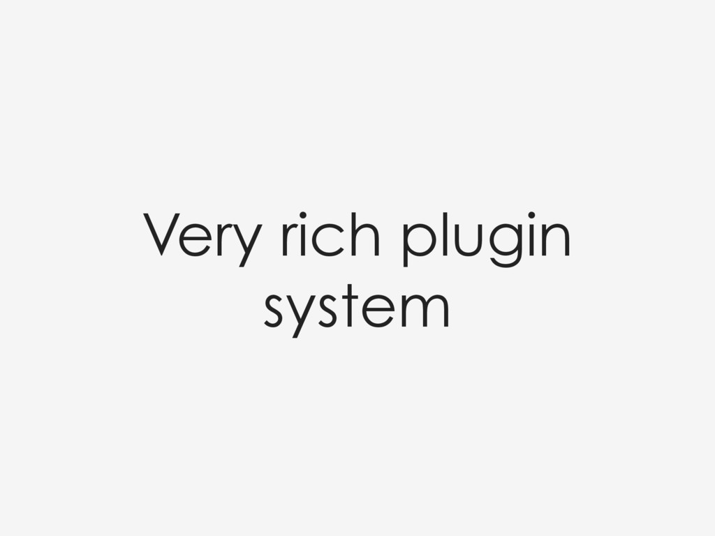 Very rich plugin system