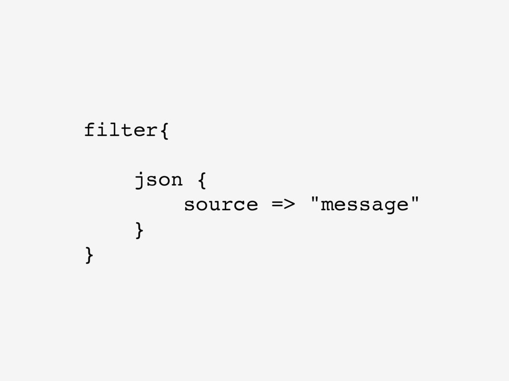 "filter{ json { source => ""message"" } }"