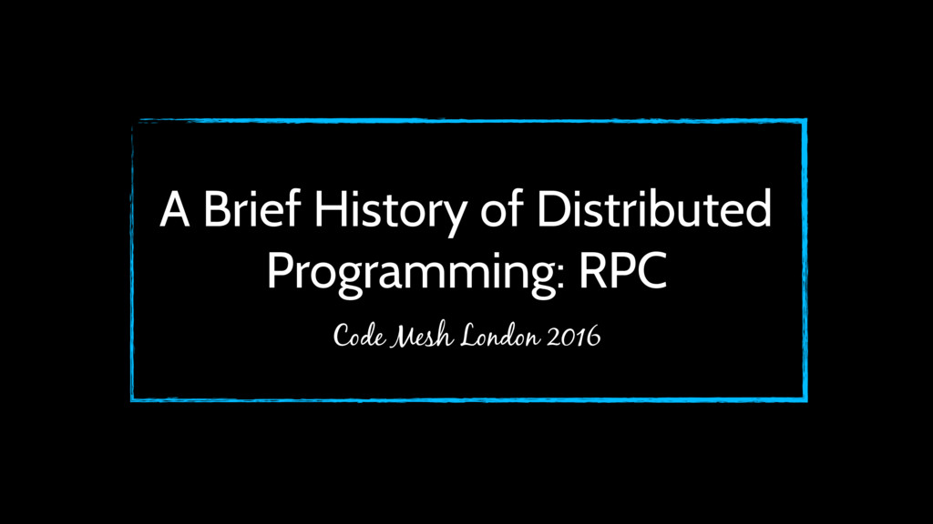 A Brief History of Distributed Programming: RPC...