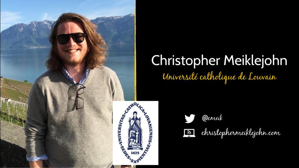 Christopher Meiklejohn Université catholique de...