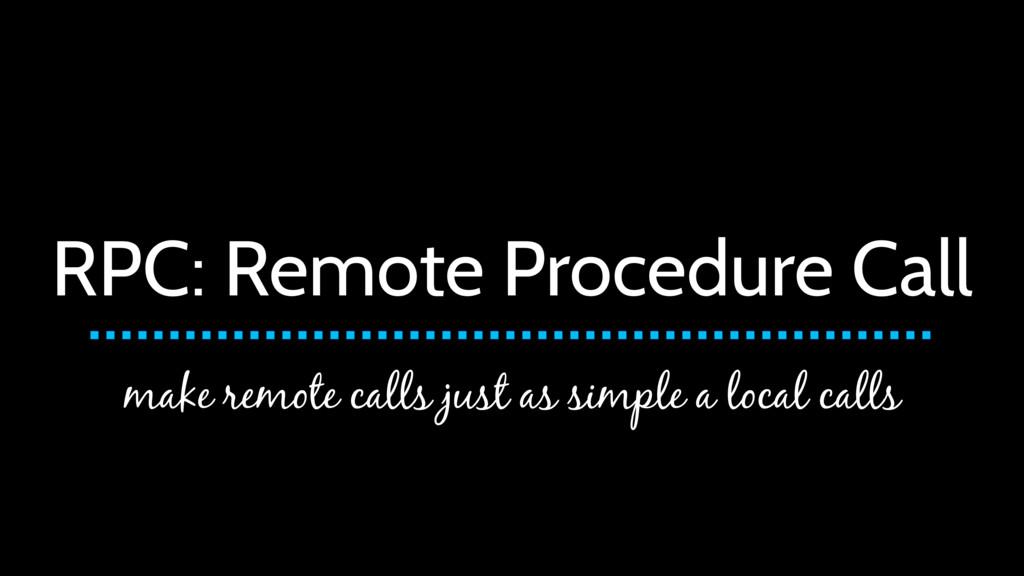 RPC: Remote Procedure Call make remote calls ju...