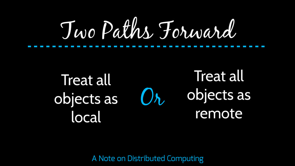 Two Paths Forward Treat all objects as local Tr...