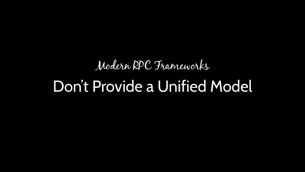 Don't Provide a Unified Model Modern RPC Framew...