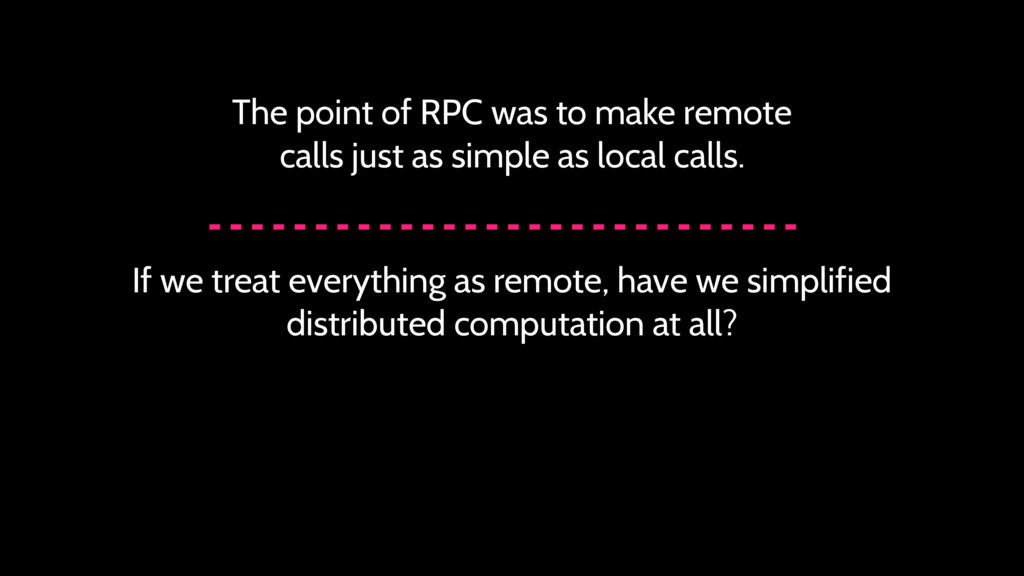 The point of RPC was to make remote calls just ...