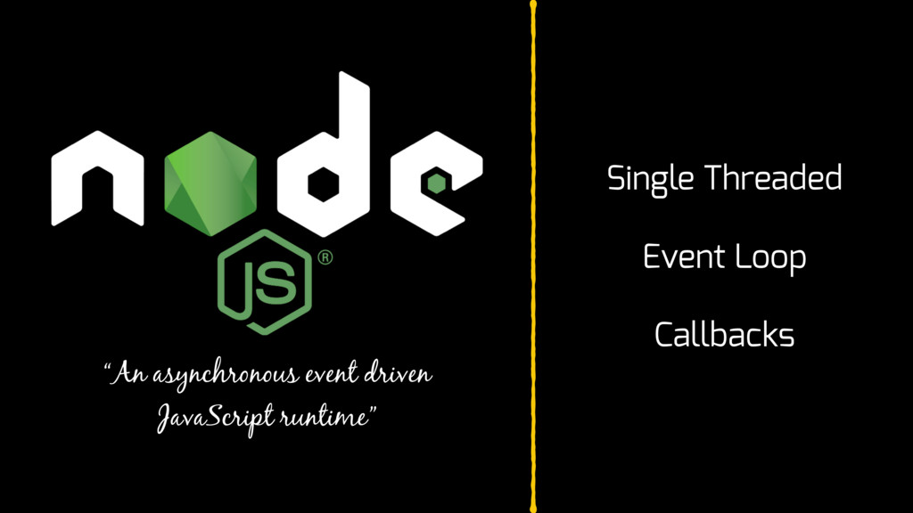 """An asynchronous event driven JavaScript runtim..."