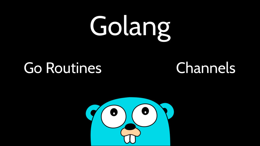 Golang Go Routines Channels